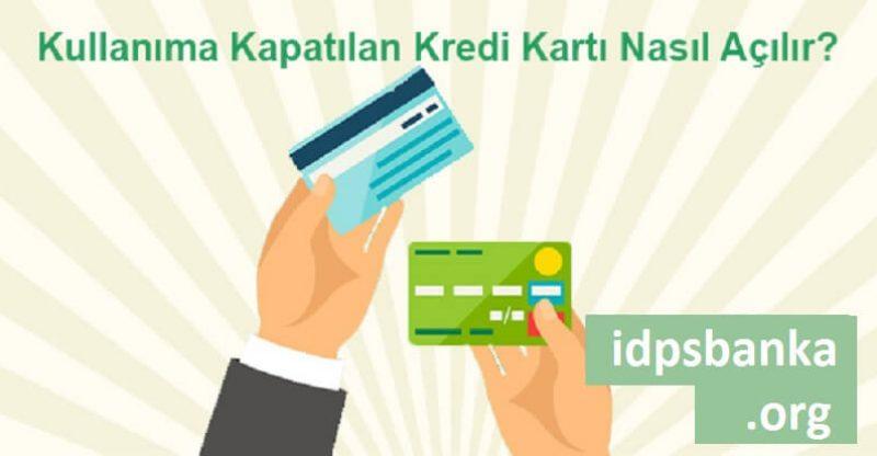 kullanıma kapatılan kredi kartı nasıl açılır