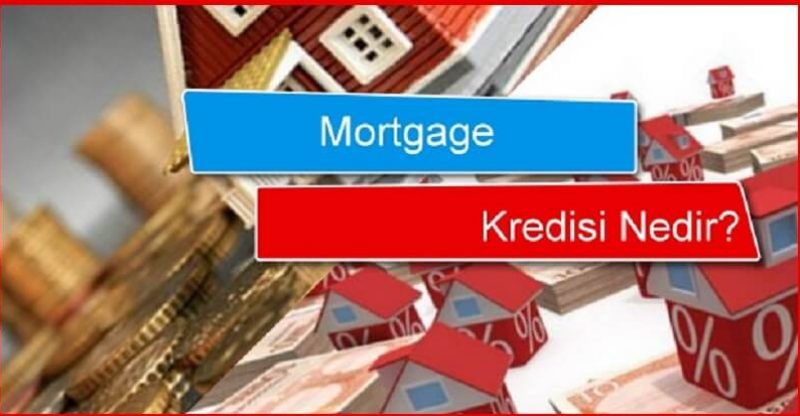 mortgage kredisi nedir gerekli belgeler