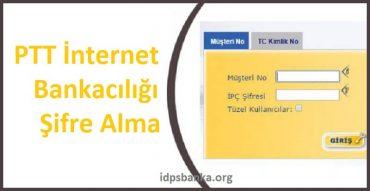PTT Bank internet bankacılığı şifre alma nasıl yapılır