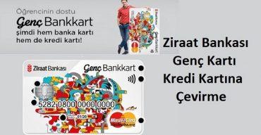 Ziraat genç kartı kredi kartına çevirme